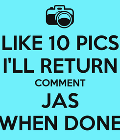 Poster: LIKE 10 PICS I'LL RETURN COMMENT JAS WHEN DONE