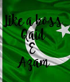 Poster: Like a boss Qaid E Azam