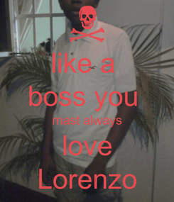 Poster: like a  boss you  mast always love Lorenzo
