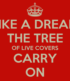 Poster: LIKE A DREAM THE TREE OF LIVE COVERS CARRY ON
