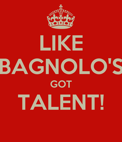 Poster: LIKE BAGNOLO'S GOT TALENT!