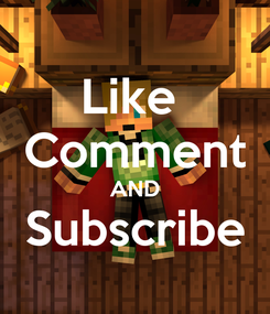 Poster: Like  Comment AND Subscribe