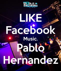 Poster: LIKE Facebook Music. Pablo Hernandez