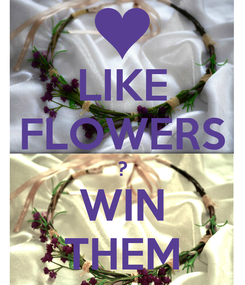 Poster: LIKE FLOWERS ? WIN THEM