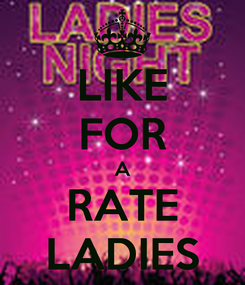Poster: LIKE FOR A RATE LADIES