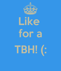 Poster: Like  for a  TBH! (: