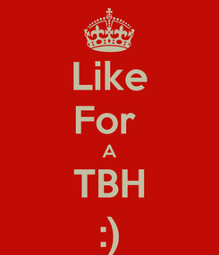 Poster: Like For  A TBH :)