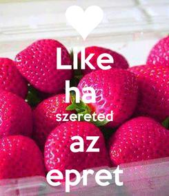 Poster: Like ha  szereted az epret