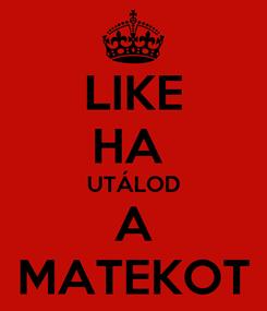 Poster: LIKE HA  UTÁLOD A MATEKOT