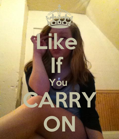 Poster: Like  If  You  CARRY ON