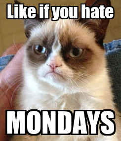 Poster: Like if you hate MONDAYS