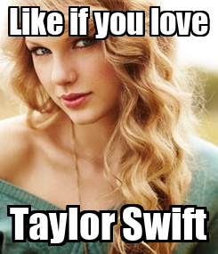 Poster: Like if you love Taylor Swift