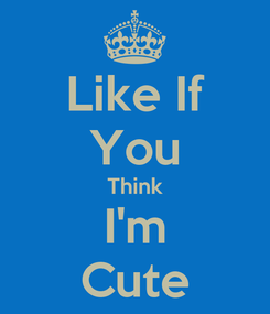 Poster: Like If You Think I'm Cute