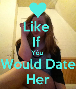 Poster: Like  If  You  Would Date Her