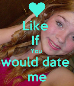 Poster: Like  If  You  would date  me
