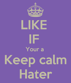 Poster: LIKE  IF  Your a  Keep calm Hater