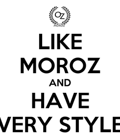 Poster: LIKE MOROZ AND HAVE VERY STYLE