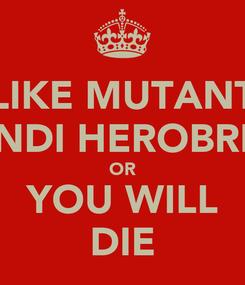 Poster: LIKE MUTANT HENDI HEROBRINE OR YOU WILL DIE