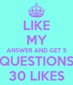 Poster: LIKE MY ANSWER AND GET 5 QUESTIONS 30 LIKES