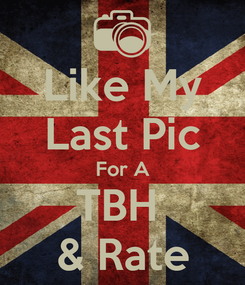 Poster: Like My Last Pic For A TBH  & Rate