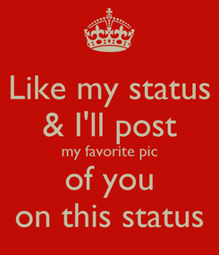 Poster: Like my status & I'll post my favorite pic of you on this status