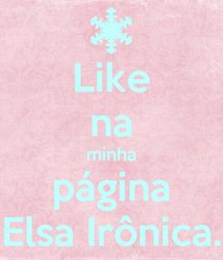 Poster: Like na minha página Elsa Irônica.
