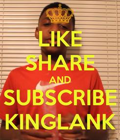 Poster: LIKE SHARE AND SUBSCRIBE KINGLANK