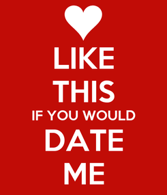 Poster: LIKE THIS IF YOU WOULD DATE ME