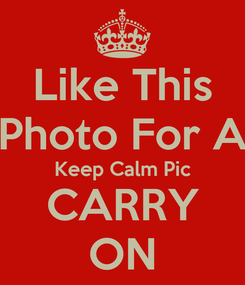 Poster: Like This Photo For A Keep Calm Pic CARRY ON