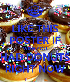 Poster: LIKE THIS POSTER IF WISH YOU HAD DONUTS RIGHT NOW