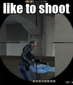 Poster: like to shoot