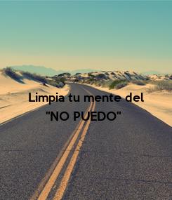 """Poster: Limpia tu mente del       """"NO PUEDO"""""""