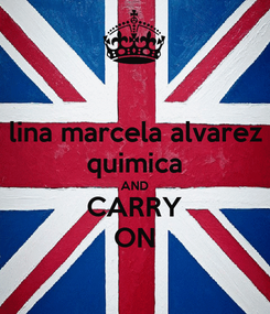Poster: lina marcela alvarez quimica AND CARRY ON