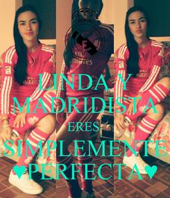 Poster: LINDA Y MADRIDISTA ERES  SIMPLEMENTE ♥PERFECTA♥