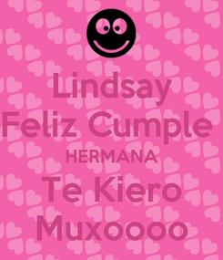 Poster: Lindsay Feliz Cumple  HERMANA Te Kiero Muxoooo