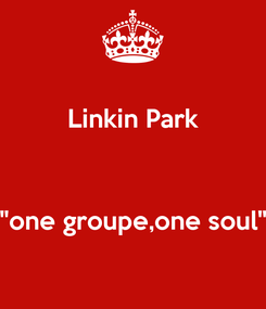 """Poster: Linkin Park   """"one groupe,one soul"""""""