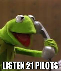 Poster:  LISTEN 21 PILOTS