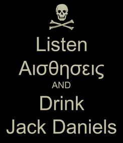 Poster: Listen Αισθησεις AND Drink Jack Daniels