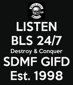 Poster: LISTEN BLS 24/7 Destroy & Conquer SDMF GIFD Est. 1998