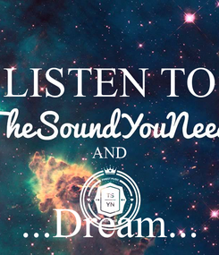 Poster: LISTEN TO  AND  ...Dream...
