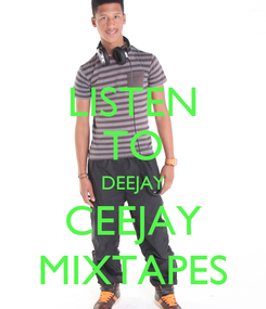 Poster: LISTEN TO DEEJAY CEEJAY MIXTAPES