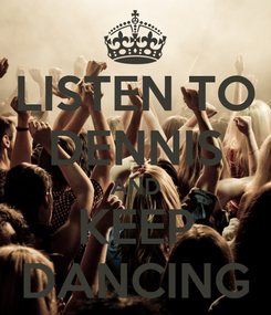 Poster: LISTEN TO DENNIS AND KEEP DANCING