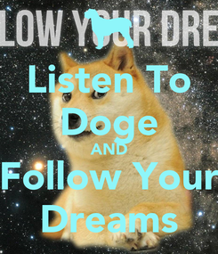 Poster: Listen To Doge AND Follow Your Dreams