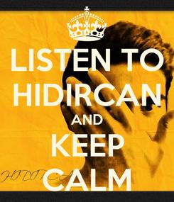 Poster: LISTEN TO HIDIRCAN AND KEEP CALM