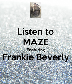 Poster: Listen to MAZE Featuring Frankie Beverly