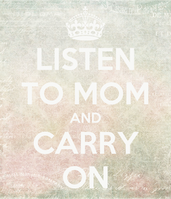 Poster: LISTEN TO MOM AND CARRY ON