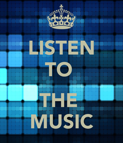 Poster: LISTEN TO   THE  MUSIC