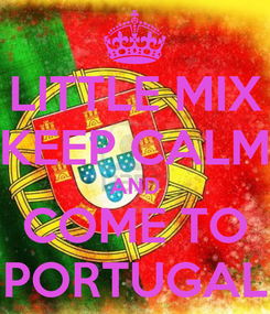 Poster: LITTLE MIX KEEP CALM AND COME TO PORTUGAL