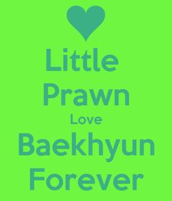 Poster: Little  Prawn Love Baekhyun Forever