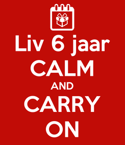 Poster: Liv 6 jaar CALM AND CARRY ON